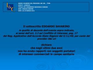 Il sottoscritto EDOARDO SAVARINO  in qualit  di docente dell evento sopra indicato,  ai sensi dell art. 3.3 sul Conflitt