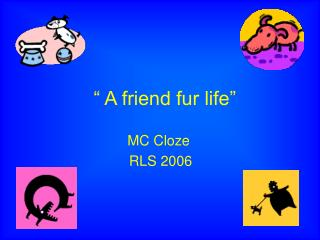 """ A friend fur life"""
