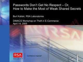 Passwords Don t Get No Respect   Or,  How to Make the Most of Weak Shared Secrets