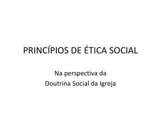 PRINC PIOS DE  TICA SOCIAL