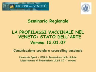 Seminario Regionale   LA PROFILASSI VACCINALE NEL VENETO: STATO DELLARTE  Verona 12.01.07   Comunicazione sociale e coun
