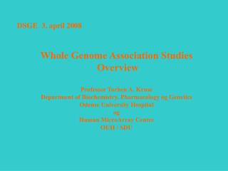 Whole Genome Association Studies  Overview  Professor Torben A. Kruse Department of Biochemistry, Pharmacology og Geneti