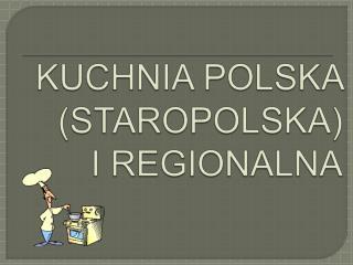 KUCHNIA POLSKA STAROPOLSKA  I REGIONALNA