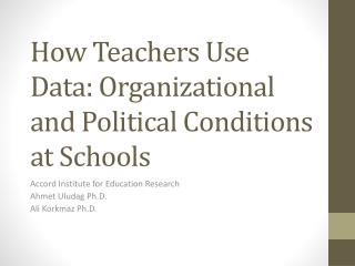 How Teachers Use Data: Organizational and Political Conditions at Schools