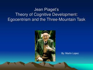 Jean Piaget s  Theory of Cognitive Development: Egocentrism and the Three-Mountain Task