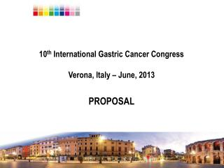 10th International Gastric Cancer Congress  Verona, Italy   June, 2013   PROPOSAL