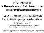 MSZ 1585:2012  Villamos berendez sek  zemeltet se Eros ram   zemi szab lyzat  MSZ EN 50110-1: 2004  s nemzeti  kieg sz t