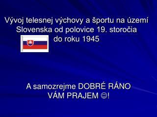 V voj telesnej v chovy a  portu na  zem  Slovenska od polovice 19. storocia            do roku 1945