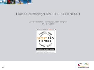 I Das Qualit tssiegel SPORT PRO FITNESS I   Studioleitertreffen   Hamburger Sport-Kongress 07. - 9.11. 2008
