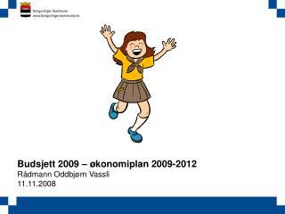 Budsjett 2009    konomiplan 2009-2012  R dmann Oddbj rn Vassli  11.11.2008