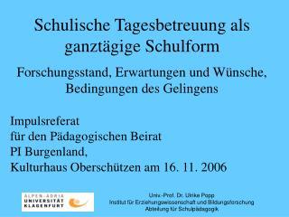 Univ.-Prof. Dr. Ulrike Popp Institut f r Erziehungswissenschaft und Bildungsforschung Abteilung f r Schulp dagogik