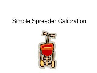 Simple Spreader Calibration