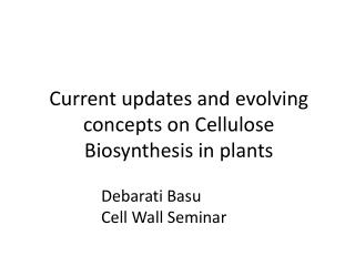Current updates and evolving concepts on Cellulose Biosynthesis in plants