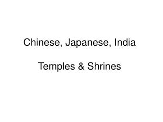 Chinese, Japanese, India  Temples  Shrines
