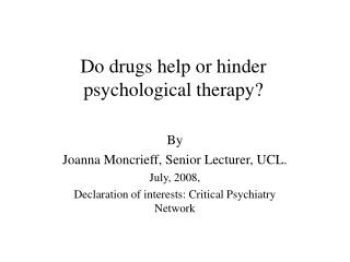 Do drugs help or hinder psychological therapy
