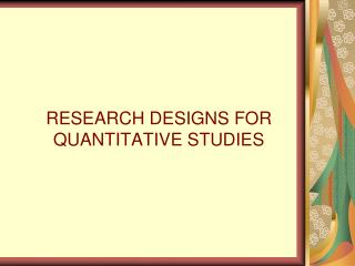 RESEARCH DESIGNS FOR QUANTITATIVE STUDIES