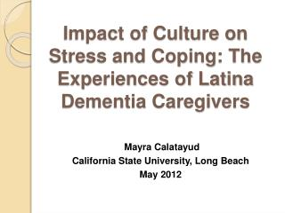 Impact of Culture on Stress and Coping: The Experiences of Latina Dementia Caregivers