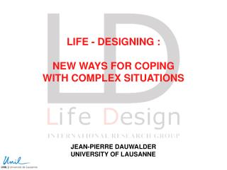 LIFE - DESIGNING :  NEW WAYS FOR COPING WITH COMPLEX SITUATIONS