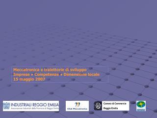 Meccatronica e traiettorie di sviluppo Imprese  Competenze  Dimensione locale 15 maggio 2007