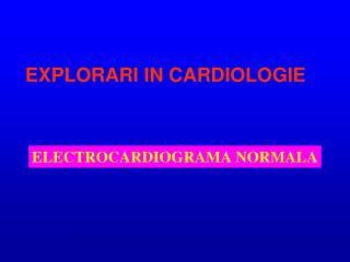 EXPLORARI IN CARDIOLOGIE