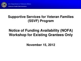 Supportive Services for Veteran Families SSVF Program  Notice of Funding Availability NOFA Workshop for Existing Grantee