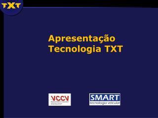 Apresenta  o Tecnologia TXT