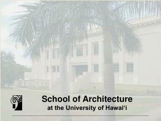 School of Architecture at the University of Hawai i