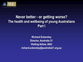 Never better - or getting worse The health and wellbeing of young Australians  Part I