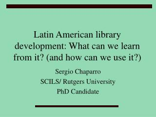 Latin American library development: What can we learn from it and how can we use it