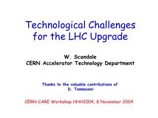Technological Challenges  for the LHC Upgrade    W. Scandale CERN Accelerator Technology Department