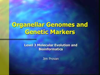 Organellar Genomes and Genetic Markers