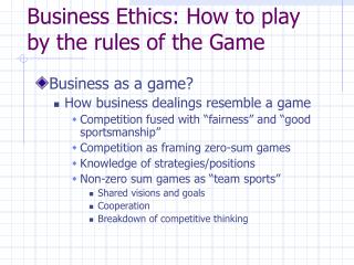 Business Ethics: How to play by the rules of the Game