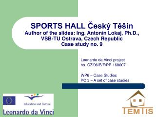 SPORTS HALL Cesk  Te  n Author of the slides: Ing. Anton n Lokaj, Ph.D., VSB-TU Ostrava, Czech Republic Case study no. 9