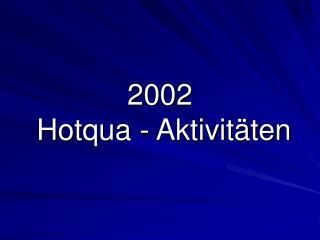 2002   Hotqua - Aktivit ten