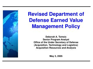 Revised Department of Defense Earned Value Management Policy  Deborah A. Tomsic Senior Program Analyst Office of the Und