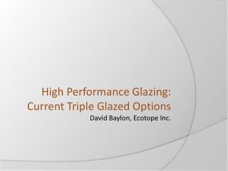 High Performance Glazing: Current Triple Glazed Options David Baylon, Ecotope Inc.