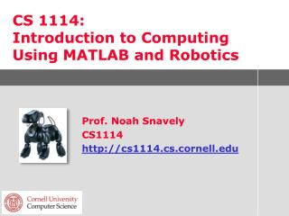 CS 1114:  Introduction to Computing Using MATLAB and Robotics