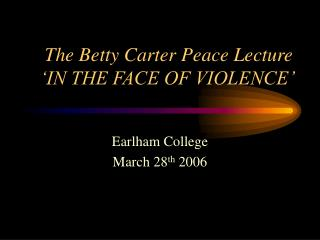 The Betty Carter Peace Lecture  IN THE FACE OF VIOLENCE