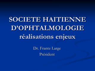 SOCIETE HAITIENNE D OPHTALMOLOGIE r alisations enjeux
