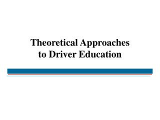 Theoretical Approaches  to Driver Education