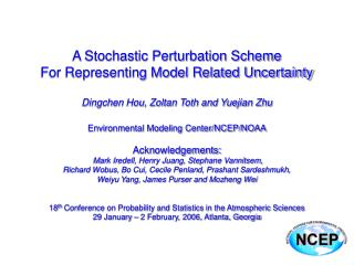 A Stochastic Perturbation Scheme  For Representing Model Related Uncertainty  Dingchen Hou, Zoltan Toth and Yuejian Zhu