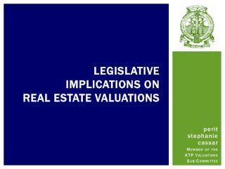 Legislative  Implications on  Real Estate Valuations