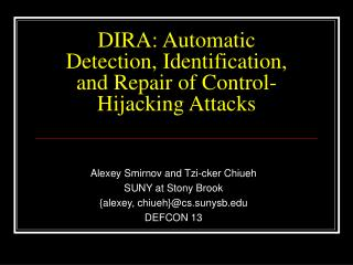 DIRA: Automatic Detection, Identification, and Repair of Control-Hijacking Attacks