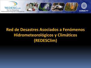 Red de Desastres Asociados a Fen menos   Hidrometeorol gicos y Clim ticos  REDESClim