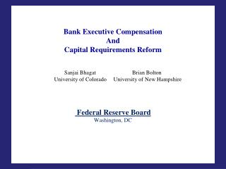 Bank Executive Compensation  And  Capital Requirements Reform    Sanjai Bhagat  Brian Bolton        University of Colora