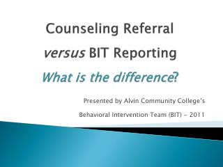 Counseling Referral versus BIT Reporting What is the difference