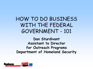 HOW TO DO BUSINESS WITH THE FEDERAL GOVERNMENT - 101