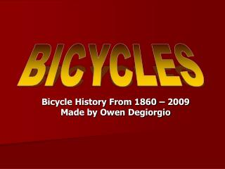 Bicycle History From 1860   2009 Made by Owen Degiorgio