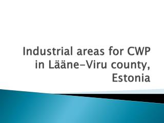 Industrial areas for CWP in L  ne-Viru county, Estonia