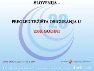 SLOVENIJA      PREGLED TR I TA OSIGURANJA U   2008. GODINI
